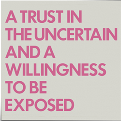 A Trust In The Uncertain And A Willingness To Be Exposed